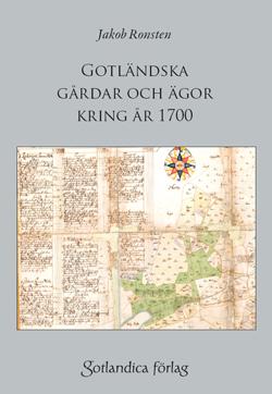Gotländska gårdar och ägor kring år 1700  – samt om lantmäteriarkiven på Gotland
