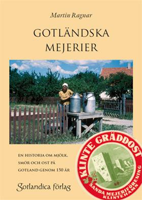 Gotländska mejerier – en historia om mjölk, smör och ost på Gotland genom 150 år