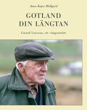 Gotland din längtan – Gustaf Larsson, ett vänporträtt