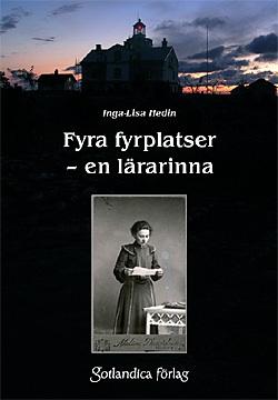 Fyra fyrplatser – en lärarinna Berättelsen om Alma Dörring och om lotsbarnskolorna på Gotska Sandön, Östergarnsholm, Stora Karlsö och Valar-Burgsvik