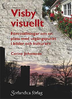 Visby visuellt Föreställningar om en plats med utgångspunkt i bilder och kulturarv