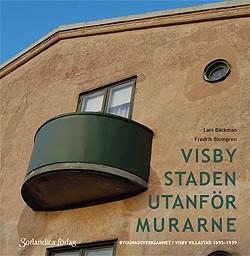 Visby – staden utanför murarne Byggnadsverksamhet i Visby villastad 1895-1939